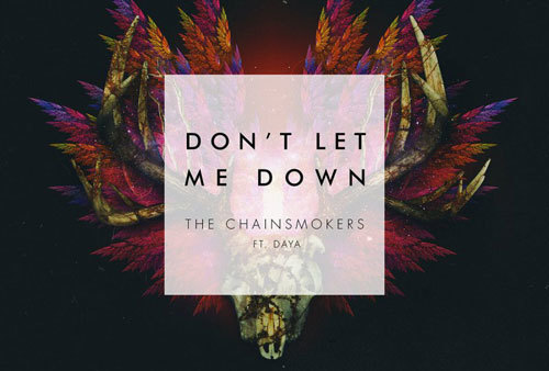 The Chainsmokers ft. Daya – Don't Let Me Down
