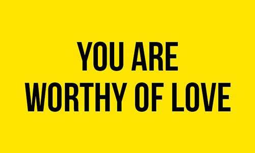 Except that you are worthy of love and support.
