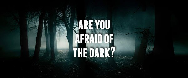 A lot of people are afraid of the dark.