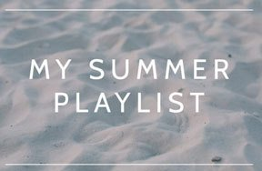 A Song for Every Summer Mood: A Not-So-Typical Summer Playlist