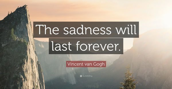 Sometimes it feels like this sadness will last forever.